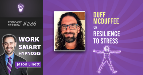 Work Smart Hypnosis Podcast #246 - Duff McDuffee on Resilience to Stress